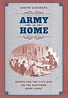 Army at home : women and the Civil War on the northern home front
