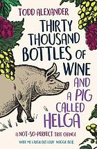 Thirty thousand bottles of wine and a pig called Helga : a not-so-perfect tree change