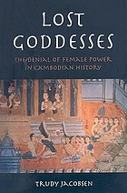 Lost goddesses : the denial of female power in Cambodian history