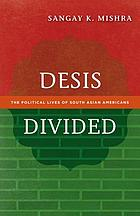 Desis divided : the political lives of South Asian Americans