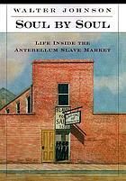 Soul by Soul : Life Inside the Antebellum Slave Market.