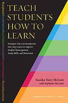 Teach students how to learn : strategies you can incorporate into any course to improve student metacognition, study skills, and motivation