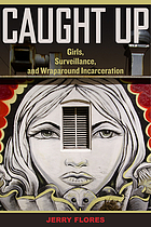 Caught up : girls, surveillance, and wraparound incarceration