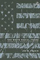 The white racial frame : centuries of racial framing and counter-framing