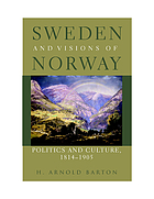 Sweden and visions of Norway : politics and culture, 1814-1905