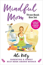 One minute to Zen : go from hot mess to mindful mom in one minute or less