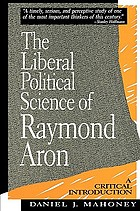The liberal political science of Raymond Aron : a critical introduction