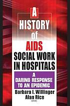 A history of AIDS social work in hospitals : a daring response to an epidemic