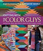 Knitting With the Color Guys : Inspiration, Ideas, and Projects from the Kaffe Fassett Studio