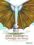Funny machines for George the sheep : a children's book inspired by Leonardo Da Vinci