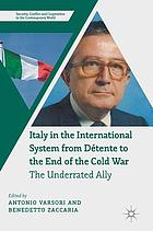 Italy in the international system from Détente to the end of the Cold War : the underrated ally