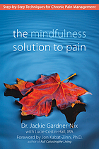 The mindfulness solution to pain step-by-step techniques for chronic pain management