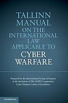 Tallinn manual on the international law applicable to cyber warfare : prepared by the International Group of Experts at the invitation of the NATO Cooperative Cyber Defence Centre of Excellence