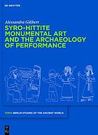 Syro-Hittite Monumental Art and the Archaeology of Performance : the Stone Reliefs at Carchemish and Zincirli in the Earlier First Millennium BCE
