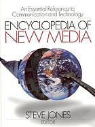 Encyclopedia of new media : an essential reference to communication and technology