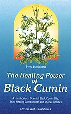 The healing power of black cumin : a handbook on Oriental black cumin oils, their healing components, and special recipes