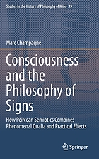Consciousness and the philosophy of signs : how peircean semiotics combines phenomenal qualia and practical effects