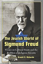 The Jewish world of Sigmund Freud : essays on cultural roots and the problem of religious identity