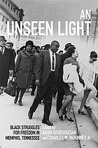 An unseen light : black struggles for freedom in Memphis, Tennessee