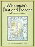 Wisconsin's past and present : a historical atlas