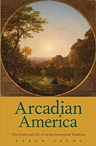 Arcadian America : the death and life of an environmental tradition