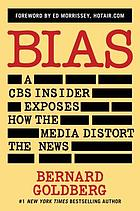 Bias : a CBS insider exposes how the media distort the news