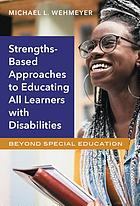Strength-based approaches to educating all learners with disabilities : beyond special education
