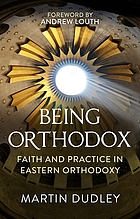 Being orthodox : faith and practice in Eastern Orthodoxy.