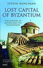 Lost Capital of Byzantium The History of Mistra and the Peloponnese