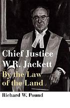 Chief Justice W.R. Jackett : by the law of the land