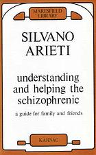 Understanding and helping the schizophrenic : a guide for family and friends