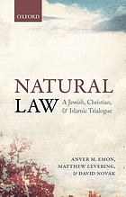 Natural law : a Jewish, Christian, and Islamic trialogue