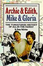 Archie & Edith, Mike & Gloria : the tumultuous history of All in the family