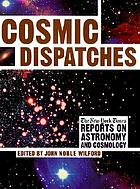 Cosmic dispatches : the New York Times report on astronomy and cosmology