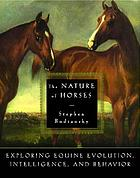 The nature of horses : exploring equine evolution, intelligence, and behavior