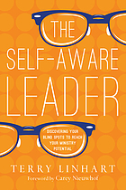 The self-aware leader : discovering your blind spots to reach your ministry potential
