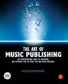 The art of music publishing : an entrepreneurial guide to publishing and copyright for the music, film and media industries