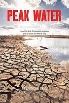 Peak water : civilisation and the world's water crisis