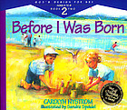 Before I was born : Designed for parents to read to their child at ages 5 through 8.