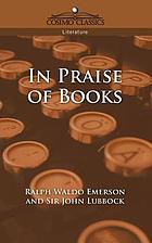 In praise of books : Ralph Waldo Emerson and Sir John Lubbock.