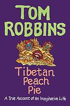 Tibetan peach pie : a true account of an imaginative life