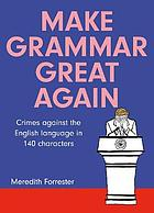 Make grammar great again : crimes against the english language in 140 characters