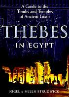 Thebes in Egypt : a guide to the tombs and temples of ancient Luxor