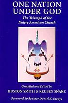 One nation under God : the triumph of the Native American church