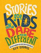 Stories for kids who dare to be different : true tales of amazing people who stood up and stood out