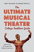 The ultimate musical theater college audition guide : advice from the people who make the decisions