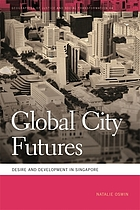 Global city futures : desire and development in Singapore