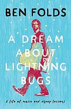 A dream about lightning bugs : a life of music and cheap lessons.
