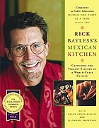 Rick Bayless's Mexican kitchen : capturing the vibrant flavors of a world-class cuisine