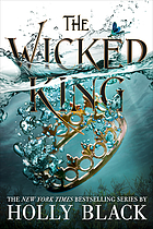 The wicked king : Folk of the Air. Vol. 2